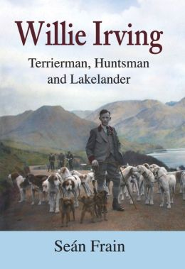 Willie Irving:Terrierman, Huntsman and Lakelander