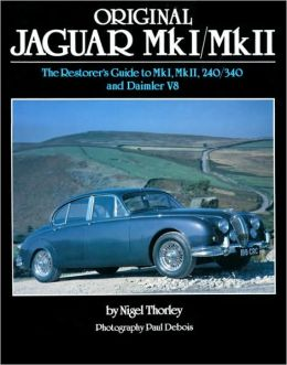 Original Jaguar MkI/MkII: The Restorer's Guide to MkI, MkII, 240/340 and Daimler V8