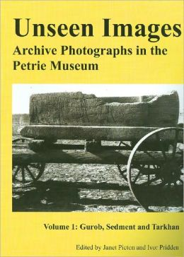 Unseen Images: Archive Photographs in the Petrie Museum, Volume 1