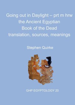 Going out in Daylight - prt m hrw: The Ancient Egyptian Book of the Dead - translation, sources, meanings