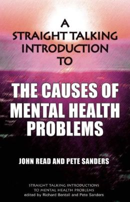 A Straight Talking Introduction to the Causes of Mental Health Problems
