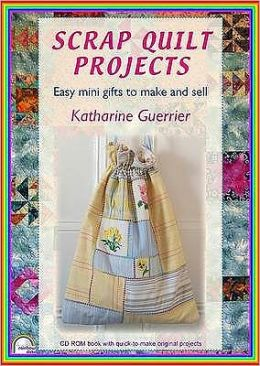 Scrap Quilt Projects: Easy Mini Gifts to Make and Sell