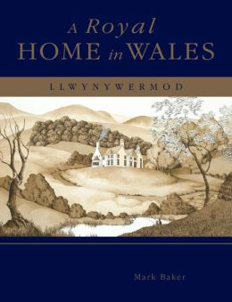 A Royal Home in Wales: Llwynywormwood