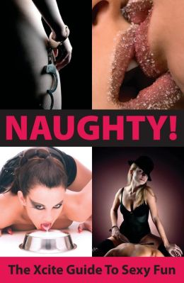 Naughty! The Xcite Guide to Sexy Fun