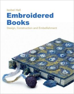 Embroidered Books: Design, Construction and Embellishment