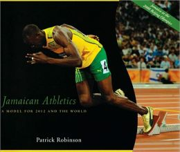 Jamaican Athletics: A Model for 2012 and the World