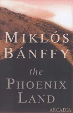 The Phoenix Land: The Memoirs of Count Miklos Banffy