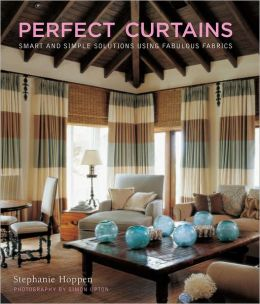 Perfect Curtains: Smart and Simple Solutions Using Fabulous Fabrics