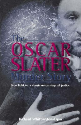 The Oscar Slater Murder Story: New Light on a Classic Miscarriage of Justice