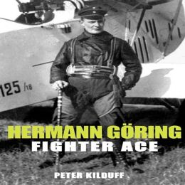 Hermann Goring Fighter Ace: The World War I Career of Germany's Most Infamous Airman