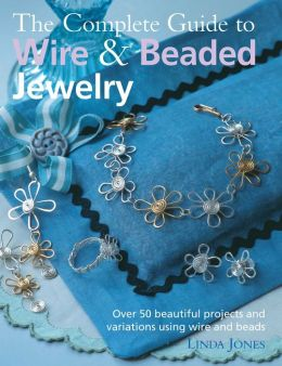 Complete Guide to Wire and Beaded Jewelry
