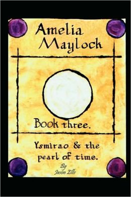 Amelia Maylock, Book Three. Ysmirao And The Pearl Of Time.