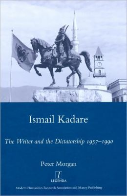 Ismail Kadare: The Writer and the Dictatorship 1957-1990