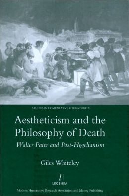 Aestheticism and the Philosophy of Death: Walter Pater and Post- Hegelianism