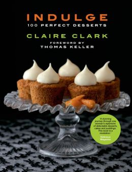 Indulge: 100 Perfect Desserts