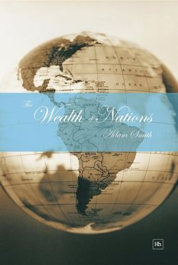 The Wealth of Nations: An Inquiry into the Nature and Causes of the Wealth of Nations