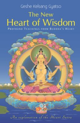 The New Heart of Wisdom - Profound Teachings from Buddha's Heart