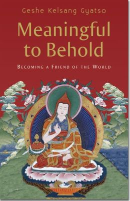 Meaningful to Behold - The Bodhisattva's Way of Life