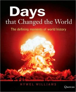 Days that Changed the World: The Defining Moments of World History