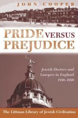 Pride versus Prejudice: Jewish Doctors and Lawyers in England, 1890-1990