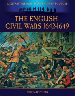 Military History from Primary Sources: The English Civil Wars 1642-1649