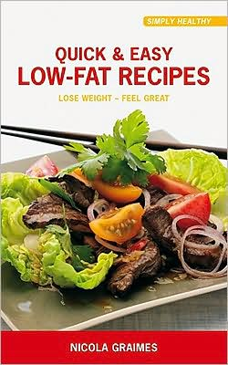 Quick & Easy Low-fat Recipes: Lose Weight - Feel Great