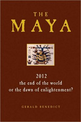 The Maya: 2012 - The End of the World or the Dawn of Enlightenment?