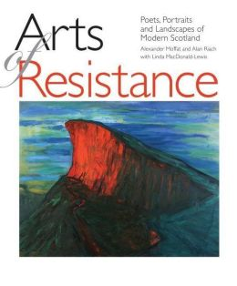 Arts of Resistance: Poets, Portraits and Landscapes of Modern Scotand