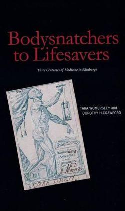 Bodysnatchers to Lifesavers: Three Centuries of Medicine in Edinburgh