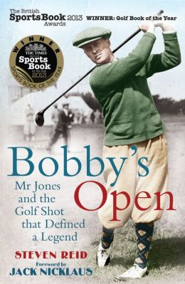 Bobby's Open: Mr Jones and the Golf Shot that Defined a Legend
