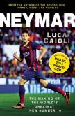 Book Cover Image. Title: Neymar:  The Making of the World's Greatest New Number 10, Author: Luca Caioli