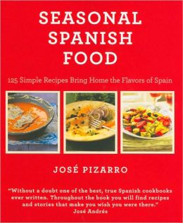 Seasonal Spanish Food: 125 Simple Recipes to Bring Home the Flavors of Spain
