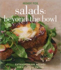 Salads: Beyond the Bowl, Extraordinary Recipes for Everyday Eating