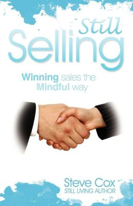 Still Selling: Winning Sales the Mindful Way