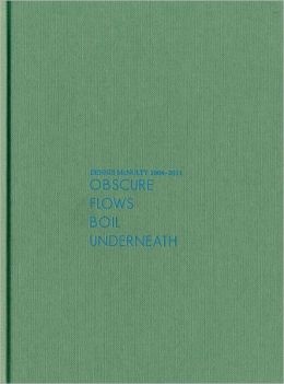 Dennis McNulty: Obscure Flows Boil Underneath: 2004-2011
