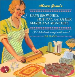 Mary Jane's Hash Brownies, Hot Pot and other Marijuana Munchies: 30 Delectable Ways with Weed