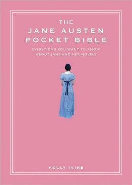 The Jane Austen Pocket Bible: Everything You Want to Know About Jane and Her Novels