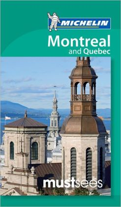 Michelin Must Sees Montreal and Quebec City