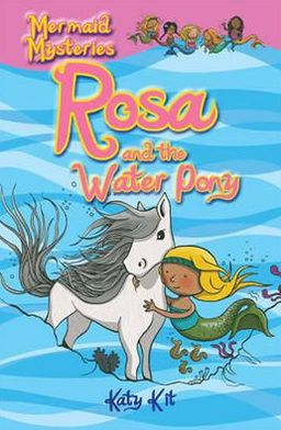 Rosa and the Water Pony. by Katy Kit
