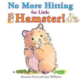 No More Hitting for Little Hamster!. by Bernette Ford