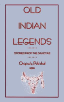 Old Indian Legends - Stories From The Dakotas