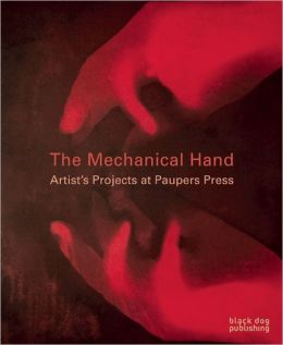 The Mechanical Hand: Artists' Projects at Paupers Press
