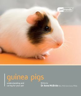 Guinea Pig: Understanding and Caring For Your Pet (Pet Friendly Series)