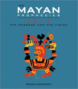 The Mayan Prophecies: 2012 - the Message and the Vision