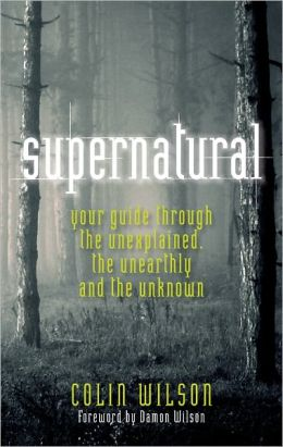 Supernatural: Your Guide Through the Unexplained, the Unearthly and the Unknown