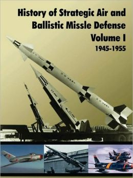 History Of Strategic And Ballistic Missle Defense, Volume I