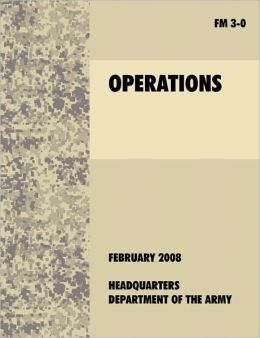 Operations: The official U.S. Army Field Manual FM 3-0 (27th February, 2008)