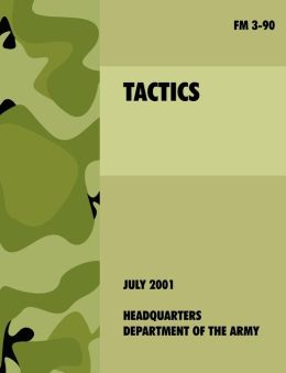 Tactics: The official U.S. Army Field Manual FM 3-90 (4th July, 2001)
