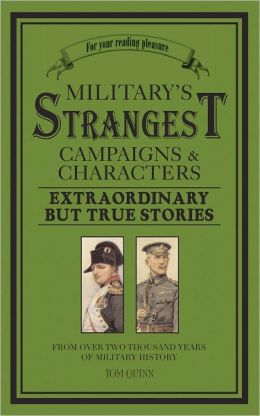 Military's Strangest Campaigns & Characters: Extraordinary But True Stories