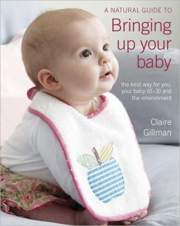 A Natural Guide to Bringing Up Your Baby